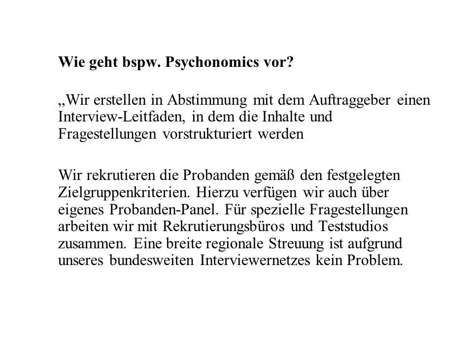 Wie geht bspw. Psychonomics vor? Wir erstellen in Abstimmung mit dem Auftraggeber einen Interview-Leitfaden, in dem die Inhalte und Fragestellungen vo