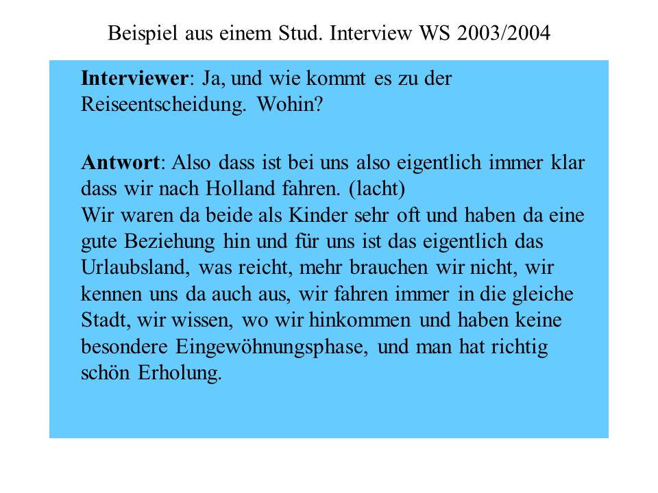 Interviewer: Ja, und wie kommt es zu der Reiseentscheidung. Wohin? Antwort: Also dass ist bei uns also eigentlich immer klar dass wir nach Holland fah