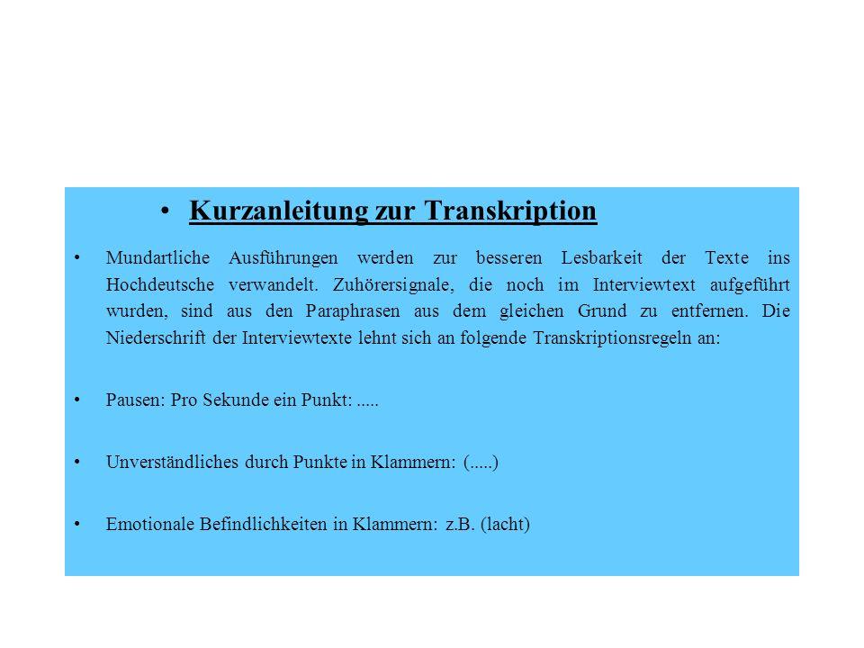 Kurzanleitung zur Transkription Mundartliche Ausführungen werden zur besseren Lesbarkeit der Texte ins Hochdeutsche verwandelt. Zuhörersignale, die no