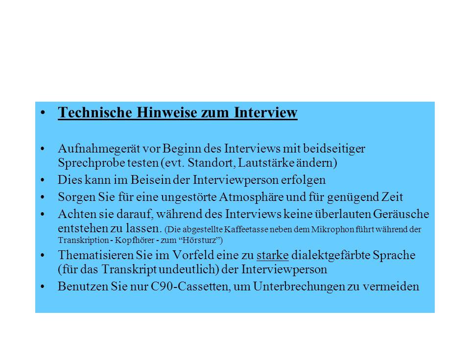 Technische Hinweise zum Interview Aufnahmegerät vor Beginn des Interviews mit beidseitiger Sprechprobe testen (evt. Standort, Lautstärke ändern) Dies
