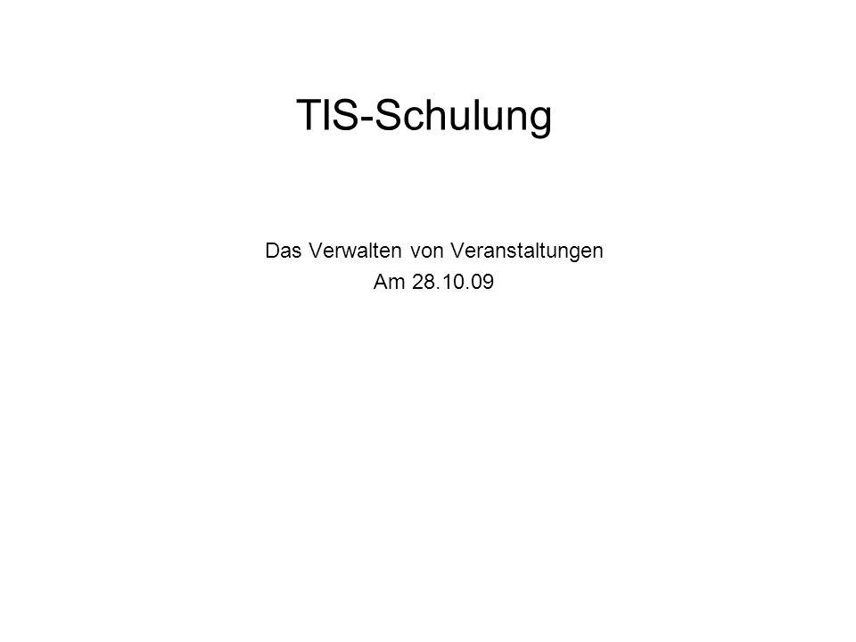 TIS-Schulung Das Verwalten von Veranstaltungen Am 28.10.09