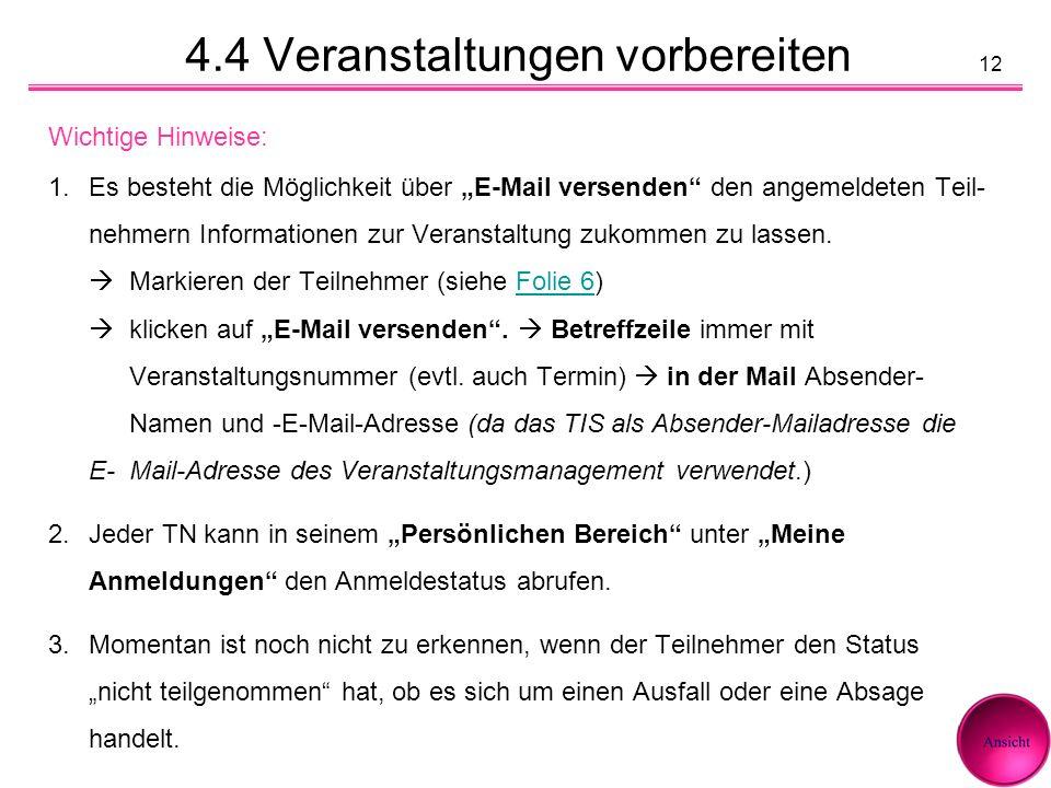 12 4.4 Veranstaltungen vorbereiten Wichtige Hinweise: 1.Es besteht die Möglichkeit über E-Mail versenden den angemeldeten Teil- nehmern Informationen