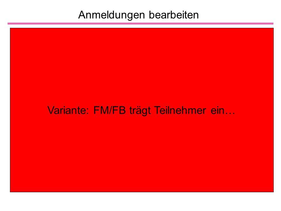 Anmeldungen bearbeiten Variante: FM/FB trägt Teilnehmer ein…