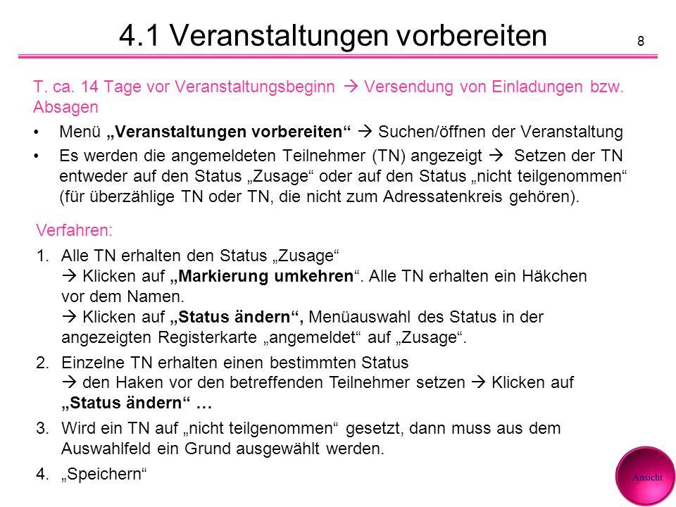 8 Verfahren: 1.Alle TN erhalten den Status Zusage Klicken auf Markierung umkehren. Alle TN erhalten ein Häkchen vor dem Namen. Klicken auf Status ände