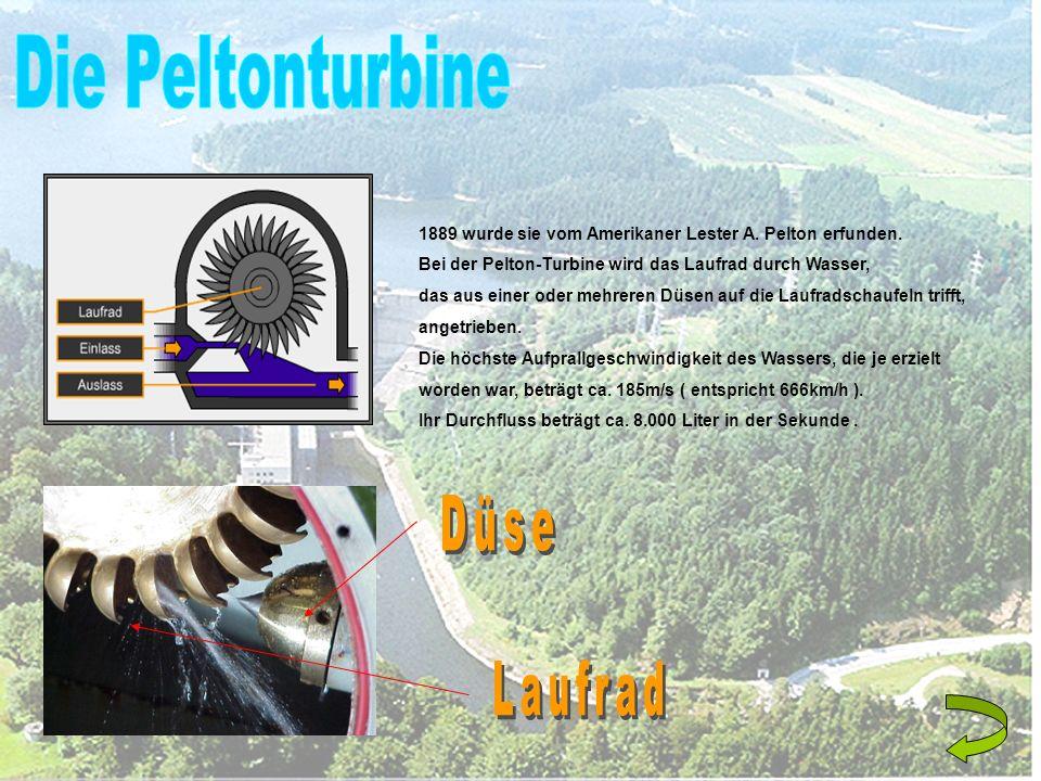 1889 wurde sie vom Amerikaner Lester A. Pelton erfunden. Bei der Pelton-Turbine wird das Laufrad durch Wasser, das aus einer oder mehreren Düsen auf d
