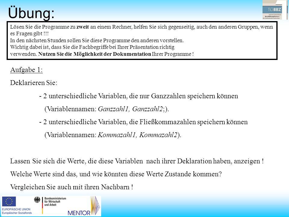 Übung: Aufgabe 2: Weisen Sie: - den 2 Variablen, die Ganzzahlen speichern können, eine Fließkomma- zahl zu (z.B.