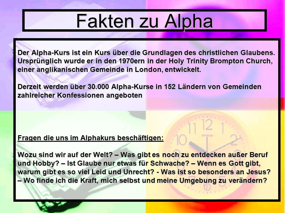 Fakten zu Alpha Der Alpha-Kurs ist ein Kurs über die Grundlagen des christlichen Glaubens.