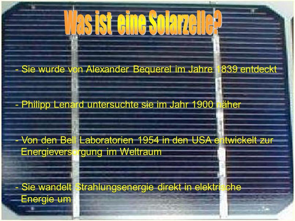 - Sie wurde von Alexander Bequerel im Jahre 1839 entdeckt - Philipp Lenard untersuchte sie im Jahr 1900 näher - Von den Bell Laboratorien 1954 in den USA entwickelt zur Energieversorgung im Weltraum - Sie wandelt Strahlungsenergie direkt in elektrische Energie um