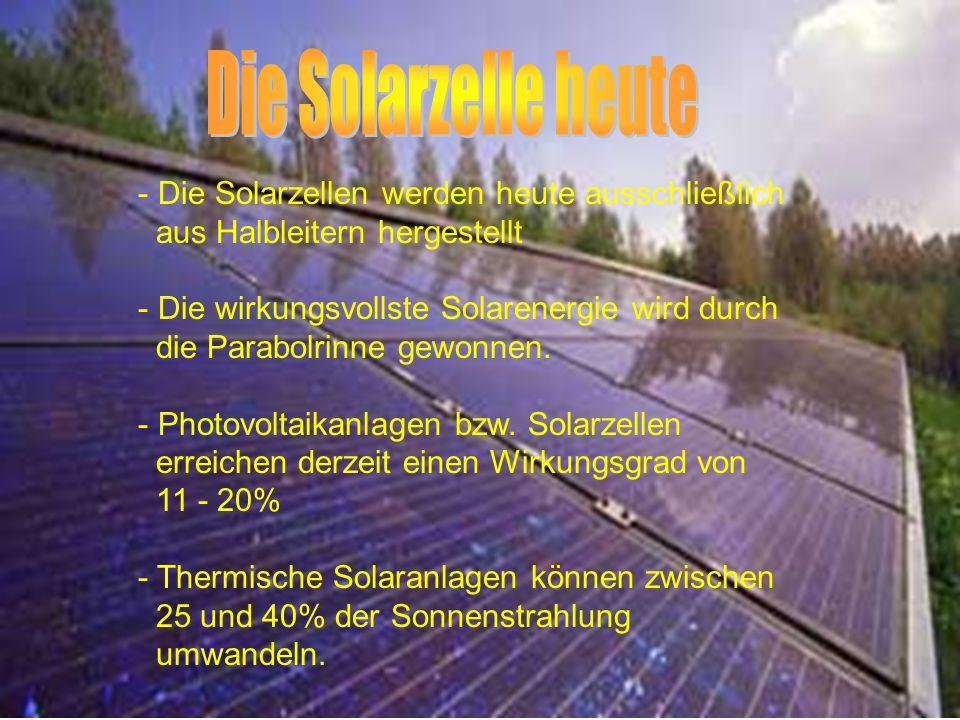- Die Solarzellen werden heute ausschließlich aus Halbleitern hergestellt - Die wirkungsvollste Solarenergie wird durch die Parabolrinne gewonnen.