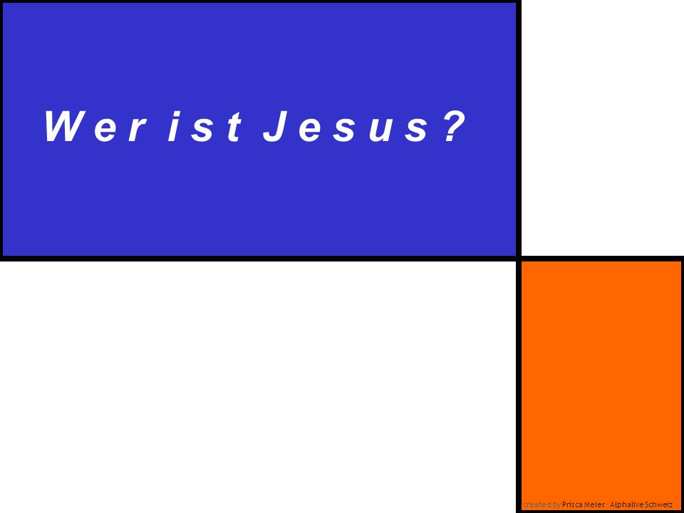 W e r i s t J e s u s ? created by Prisca Meier Alphalive Schweiz