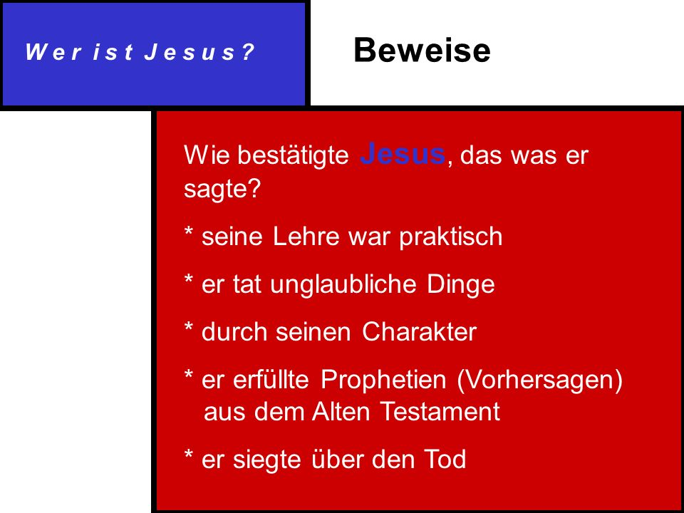 W e r i s t J e s u s . Wie bestätigte Jesus, das was er sagte.
