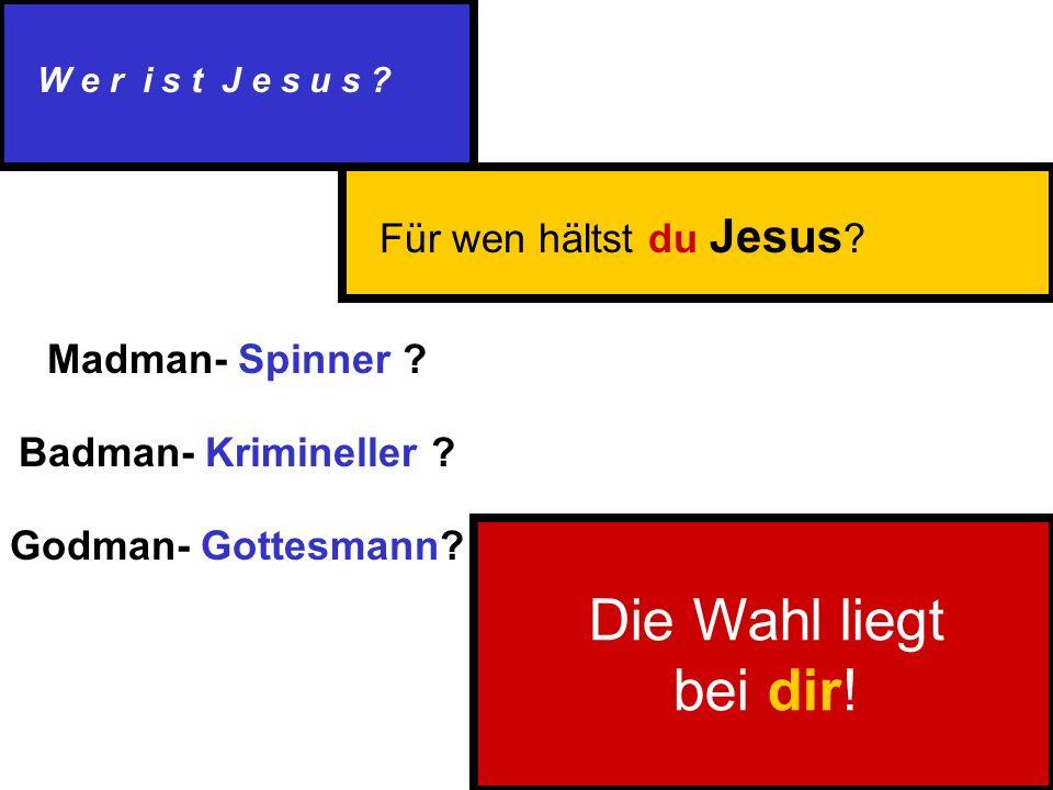 Für wen hältst du Jesus . Madman- Spinner . Badman- Krimineller .
