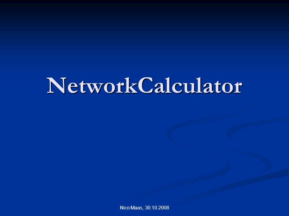Nico Maas, 30.10.2008 NetworkCalculator