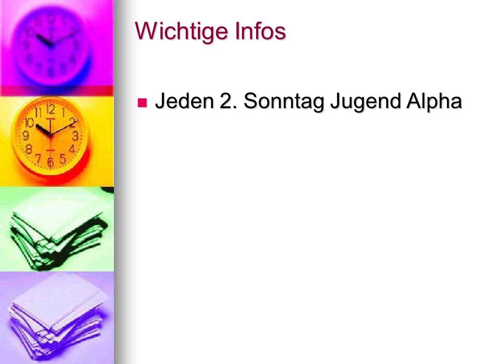 Wichtige Infos Jeden 2. Sonntag Jugend Alpha Jeden 2. Sonntag Jugend Alpha