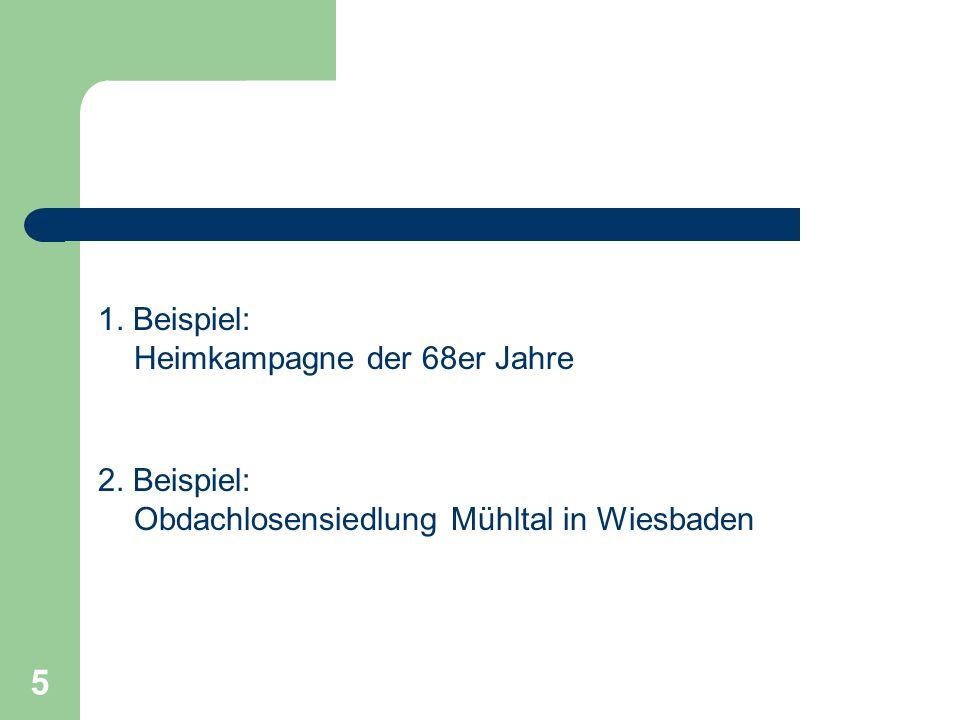 5 1. Beispiel: Heimkampagne der 68er Jahre 2. Beispiel: Obdachlosensiedlung Mühltal in Wiesbaden