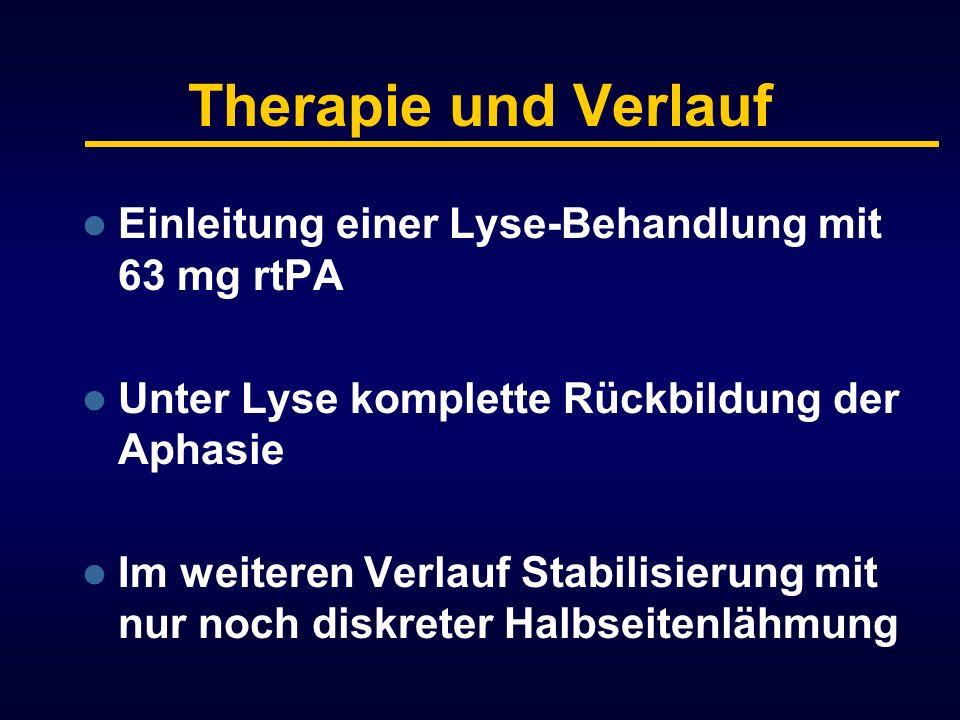 Therapie und Verlauf Einleitung einer Lyse-Behandlung mit 63 mg rtPA Unter Lyse komplette Rückbildung der Aphasie Im weiteren Verlauf Stabilisierung m