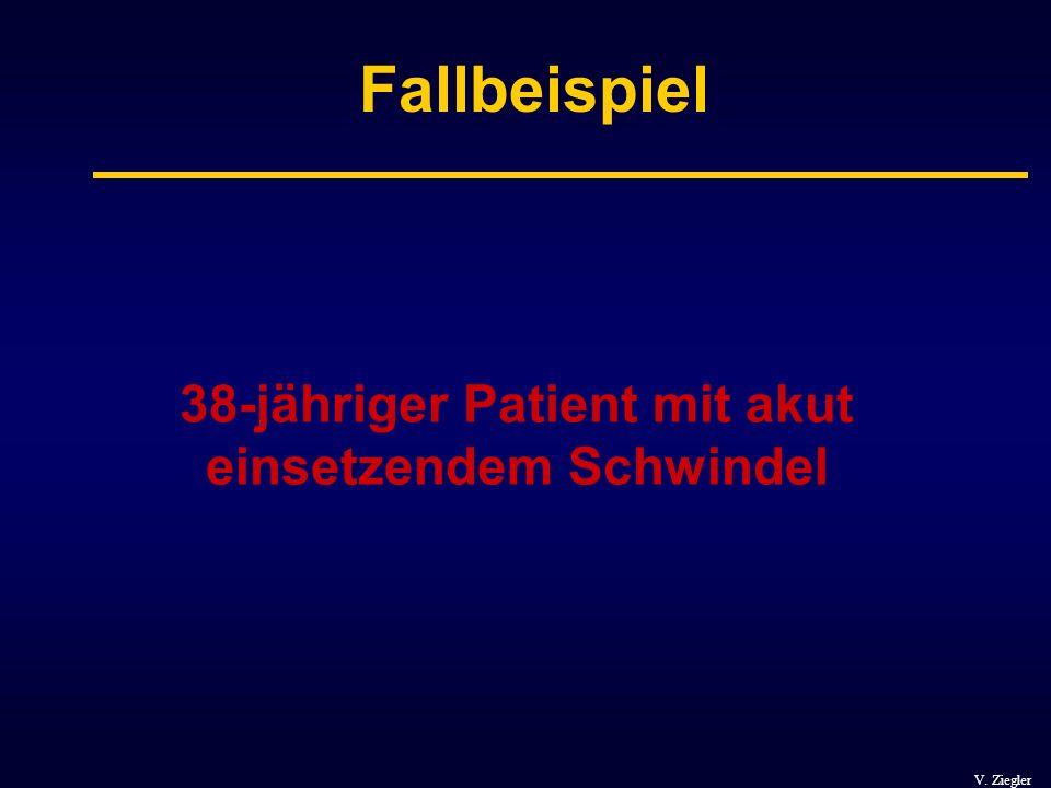 V. Ziegler Fallbeispiel 38-jähriger Patient mit akut einsetzendem Schwindel