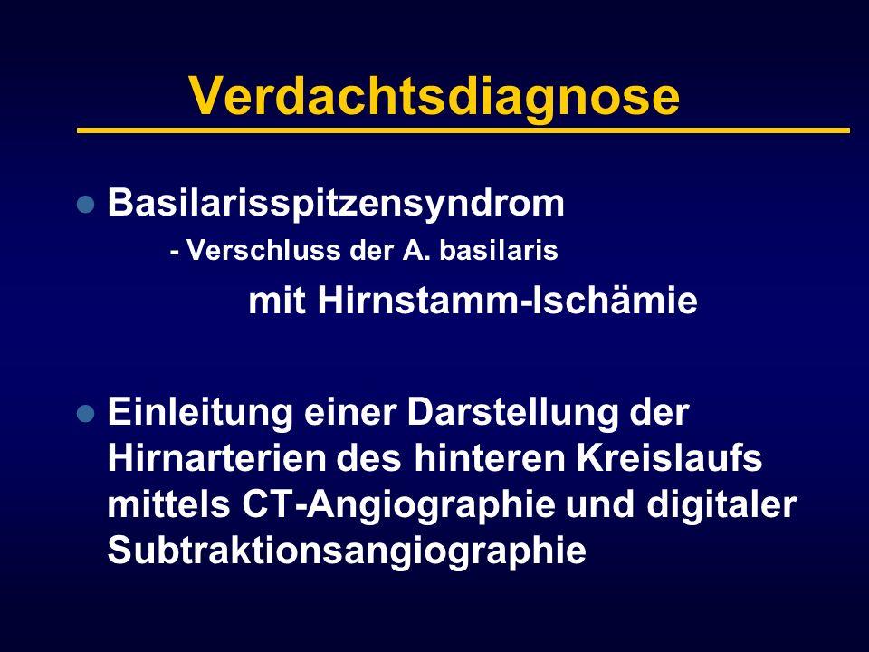 Verdachtsdiagnose Basilarisspitzensyndrom - Verschluss der A. basilaris mit Hirnstamm-Ischämie Einleitung einer Darstellung der Hirnarterien des hinte