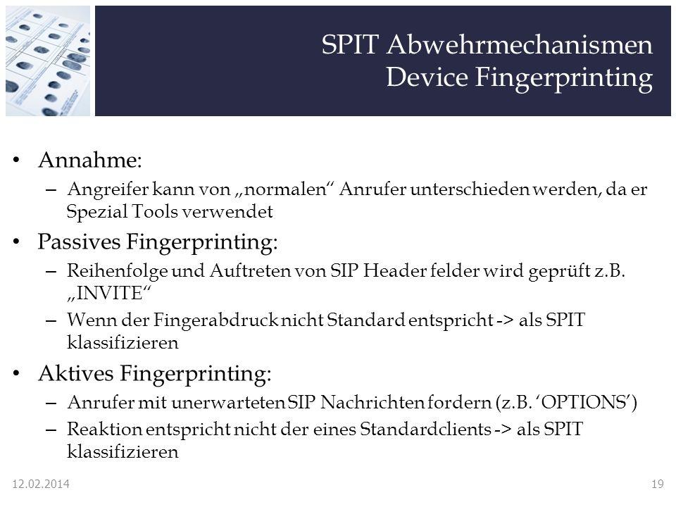 SPIT Abwehrmechanismen Device Fingerprinting Annahme: – Angreifer kann von normalen Anrufer unterschieden werden, da er Spezial Tools verwendet Passives Fingerprinting: – Reihenfolge und Auftreten von SIP Header felder wird geprüft z.B.