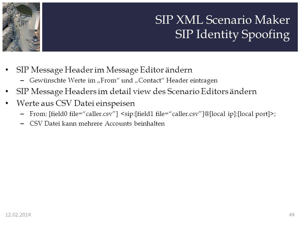 SIP XML Scenario Maker SIP Identity Spoofing SIP Message Header im Message Editor ändern – Gewünschte Werte im From und Contact Header eintragen SIP Message Headers im detail view des Scenario Editors ändern Werte aus CSV Datei einspeisen – From: [field0 file=caller.csv] ; – CSV Datei kann mehrere Accounts beinhalten 12.02.201444