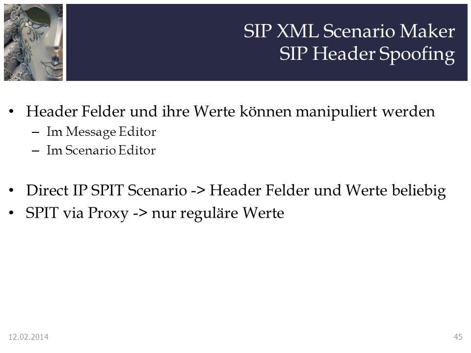 SIP XML Scenario Maker SIP Header Spoofing Header Felder und ihre Werte können manipuliert werden – Im Message Editor – Im Scenario Editor Direct IP SPIT Scenario -> Header Felder und Werte beliebig SPIT via Proxy -> nur reguläre Werte 12.02.201445
