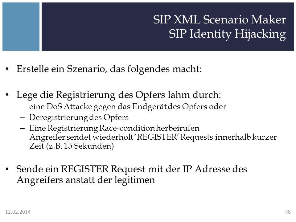 SIP XML Scenario Maker SIP Identity Hijacking Erstelle ein Szenario, das folgendes macht: Lege die Registrierung des Opfers lahm durch: – eine DoS Attacke gegen das Endgerät des Opfers oder – Deregistrierung des Opfers – Eine Registrierung Race-condition herbeirufen Angreifer sendet wiederholt REGISTER Requests innerhalb kurzer Zeit (z.B.