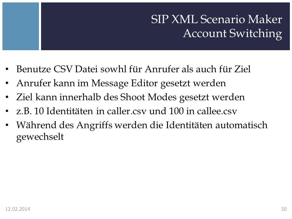 SIP XML Scenario Maker Account Switching Benutze CSV Datei sowhl für Anrufer als auch für Ziel Anrufer kann im Message Editor gesetzt werden Ziel kann innerhalb des Shoot Modes gesetzt werden z.B.