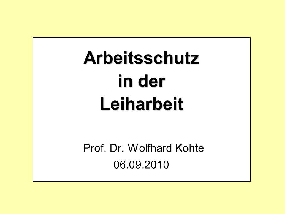 Arbeitsschutz in der Leiharbeit Arbeitsschutz in der Leiharbeit Prof. Dr. Wolfhard Kohte 06.09.2010