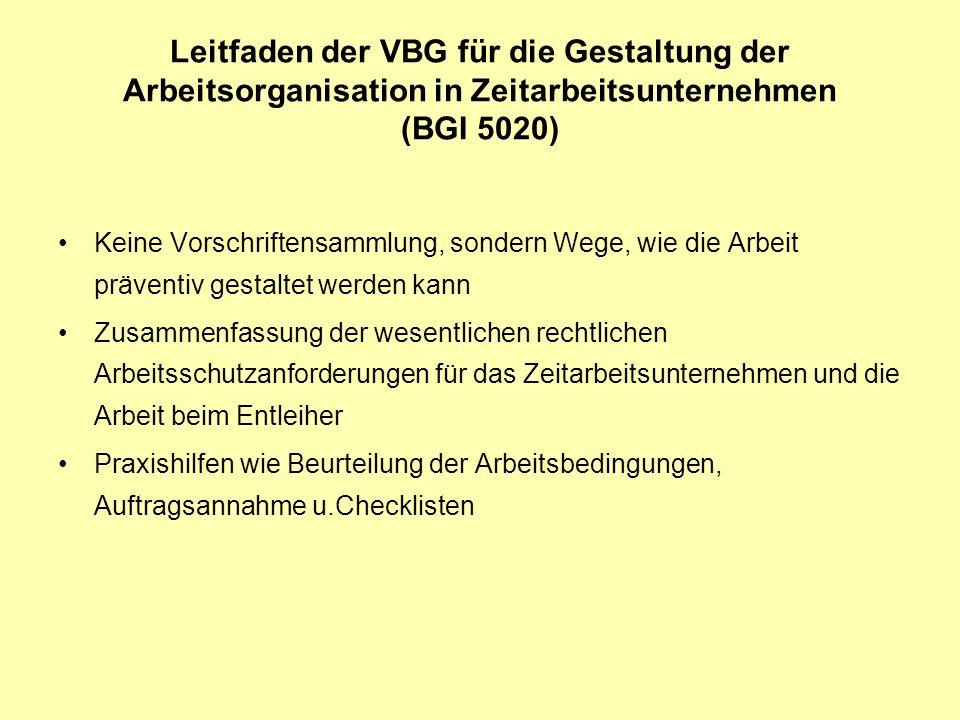Leitfaden der VBG für die Gestaltung der Arbeitsorganisation in Zeitarbeitsunternehmen (BGI 5020) Keine Vorschriftensammlung, sondern Wege, wie die Ar