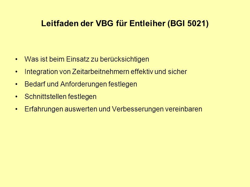Leitfaden der VBG für Entleiher (BGI 5021) Was ist beim Einsatz zu berücksichtigen Integration von Zeitarbeitnehmern effektiv und sicher Bedarf und An
