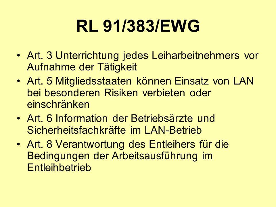 RL 91/383/EWG Art. 3 Unterrichtung jedes Leiharbeitnehmers vor Aufnahme der Tätigkeit Art. 5 Mitgliedsstaaten können Einsatz von LAN bei besonderen Ri