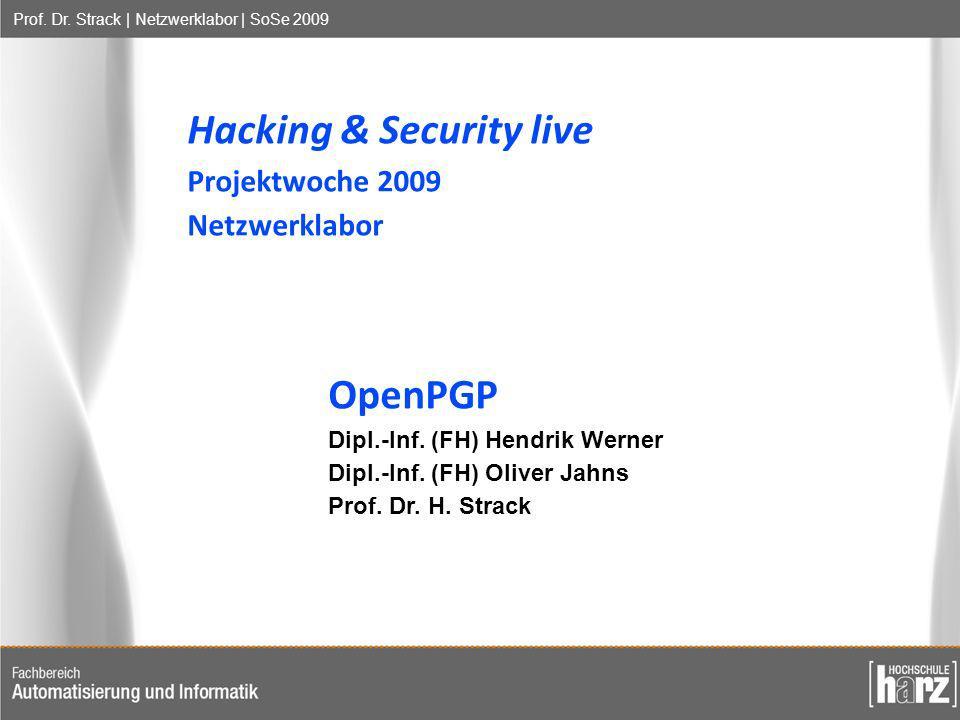 Prof. Dr. Strack | Netzwerklabor | SoSe 2009 Hacking & Security live Projektwoche 2009 Netzwerklabor OpenPGP Dipl.-Inf. (FH) Hendrik Werner Dipl.-Inf.