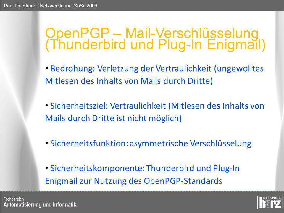 Prof. Dr. Strack | Netzwerklabor | SoSe 2009 OpenPGP – Mail-Verschlüsselung (Thunderbird und Plug-In Enigmail) Bedrohung: Verletzung der Vertraulichke