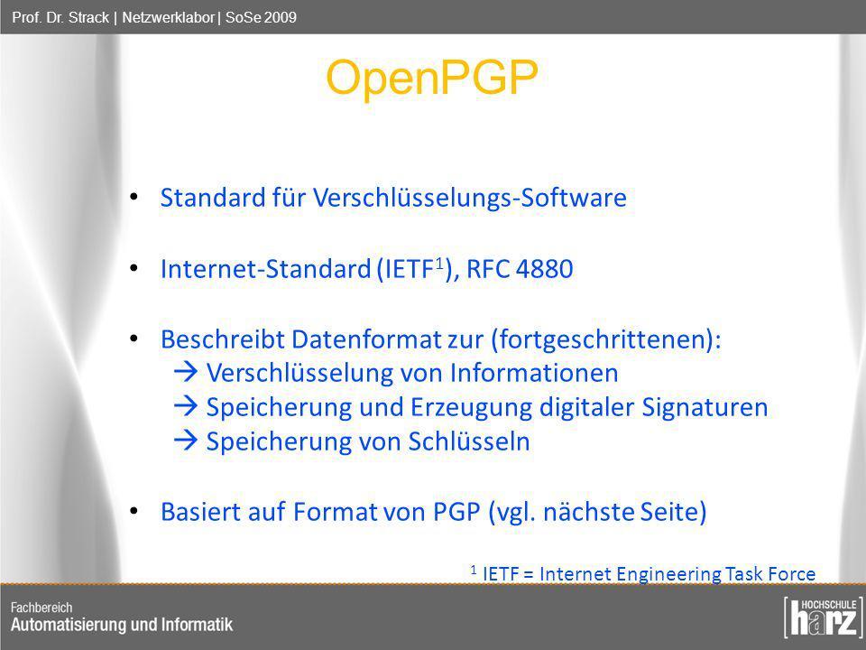 Prof. Dr. Strack | Netzwerklabor | SoSe 2009 OpenPGP Standard für Verschlüsselungs-Software Internet-Standard (IETF 1 ), RFC 4880 Beschreibt Datenform