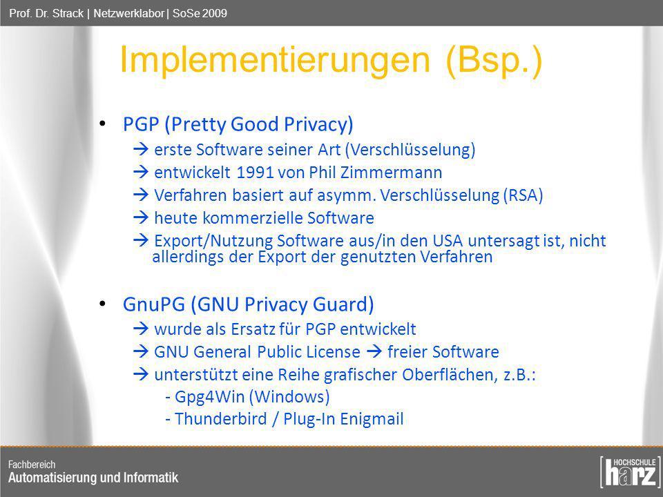 Prof. Dr. Strack | Netzwerklabor | SoSe 2009 Implementierungen (Bsp.) PGP (Pretty Good Privacy) erste Software seiner Art (Verschlüsselung) entwickelt
