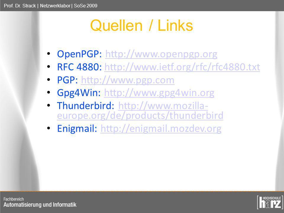 Prof. Dr. Strack | Netzwerklabor | SoSe 2009 Quellen / Links OpenPGP: http://www.openpgp.orghttp://www.openpgp.org RFC 4880: http://www.ietf.org/rfc/r