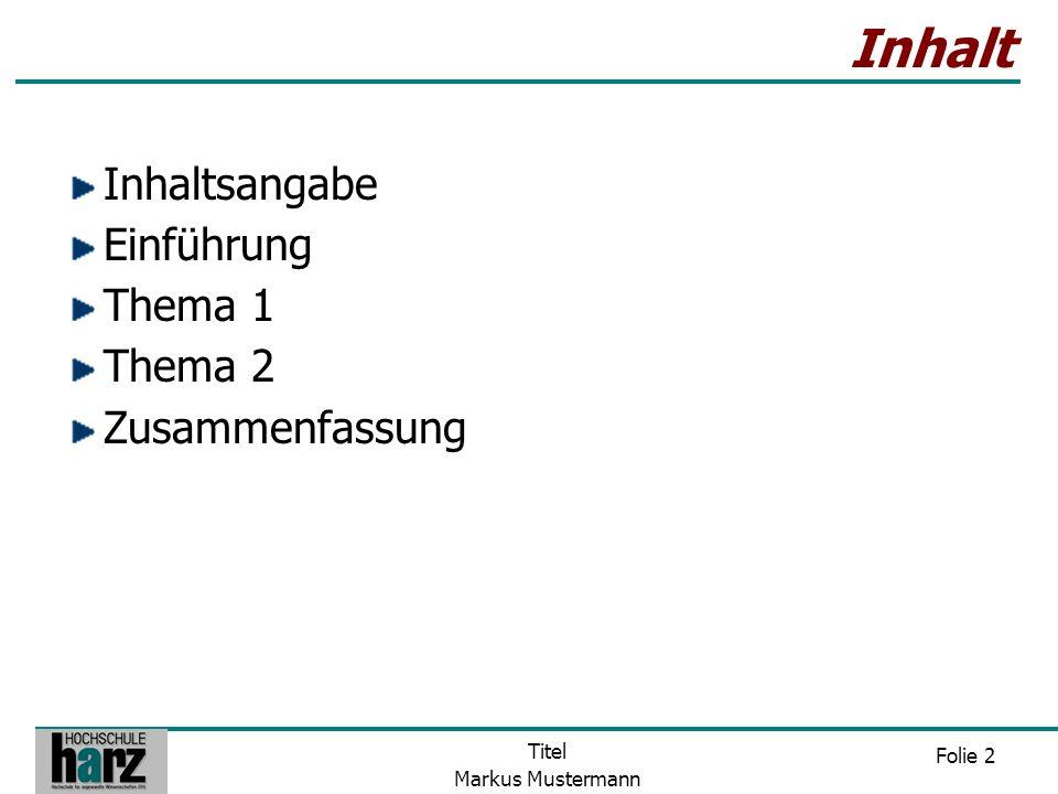 Folie 2 Titel Markus Mustermann Inhalt Inhaltsangabe Einführung Thema 1 Thema 2 Zusammenfassung