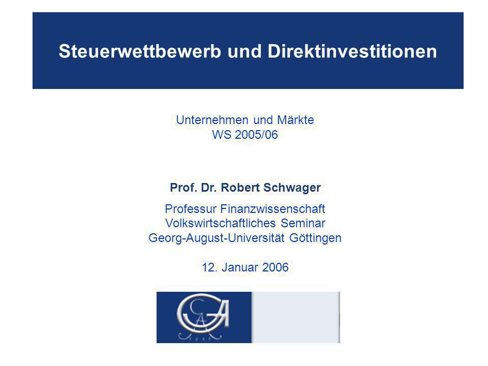 Steuerwettbewerb und Direktinvestitionen Unternehmen und Märkte WS 2005/06 Prof.
