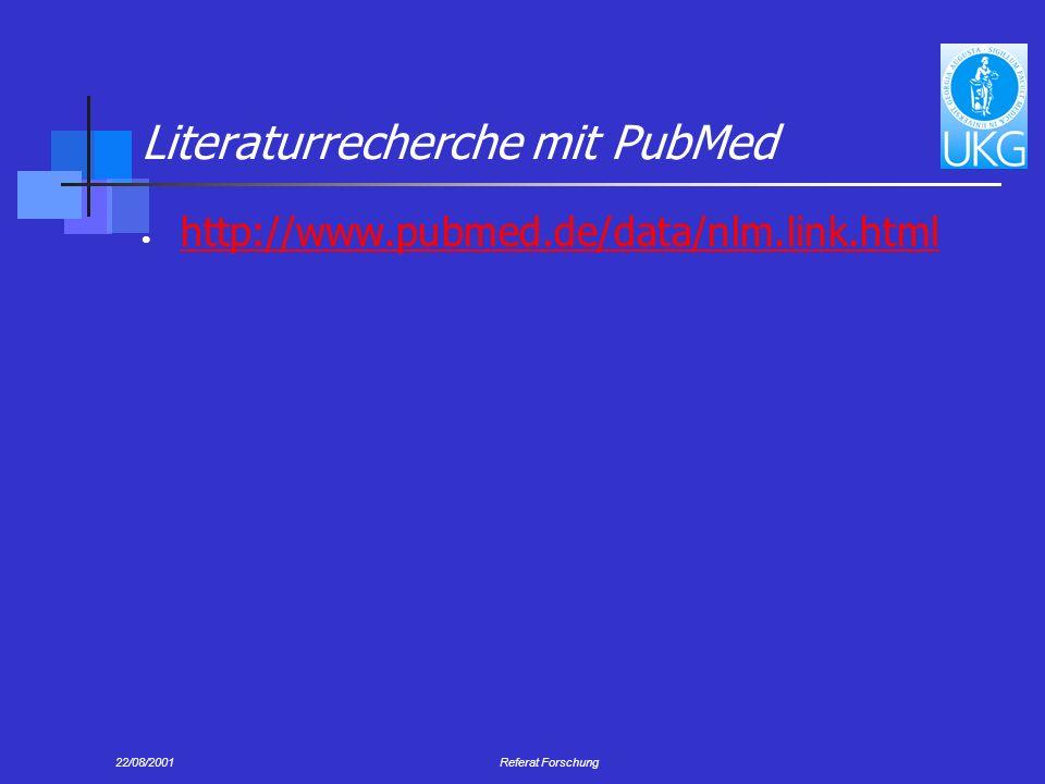 22/08/2001Referat Forschung Literaturrecherche mit PubMed http://www.pubmed.de/data/nlm.link.html