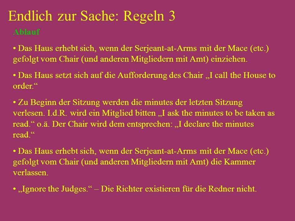 Endlich zur Sache: Regeln 3 Ablauf Das Haus erhebt sich, wenn der Serjeant-at-Arms mit der Mace (etc.) gefolgt vom Chair (und anderen Mitgliedern mit Amt) einziehen.