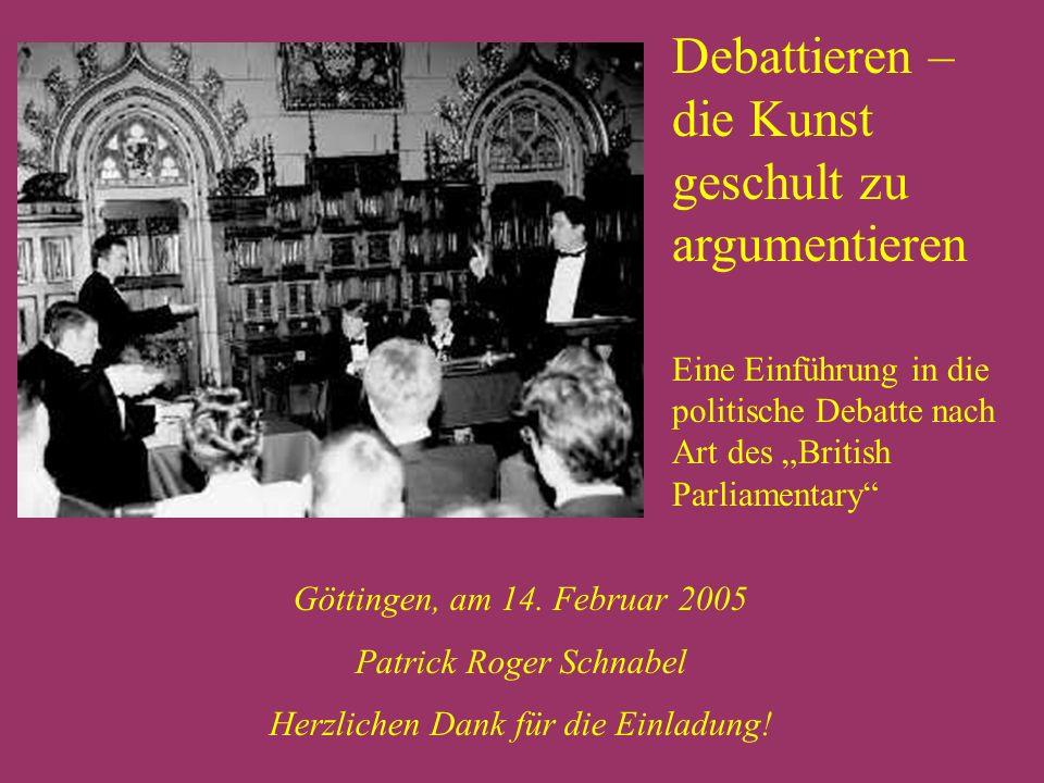 Debattieren – die Kunst geschult zu argumentieren Eine Einführung in die politische Debatte nach Art des British Parliamentary Göttingen, am 14.