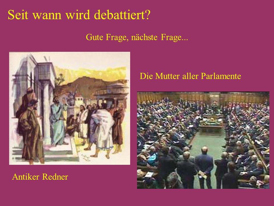 Seit wann wird debattiert Gute Frage, nächste Frage... Antiker Redner Die Mutter aller Parlamente