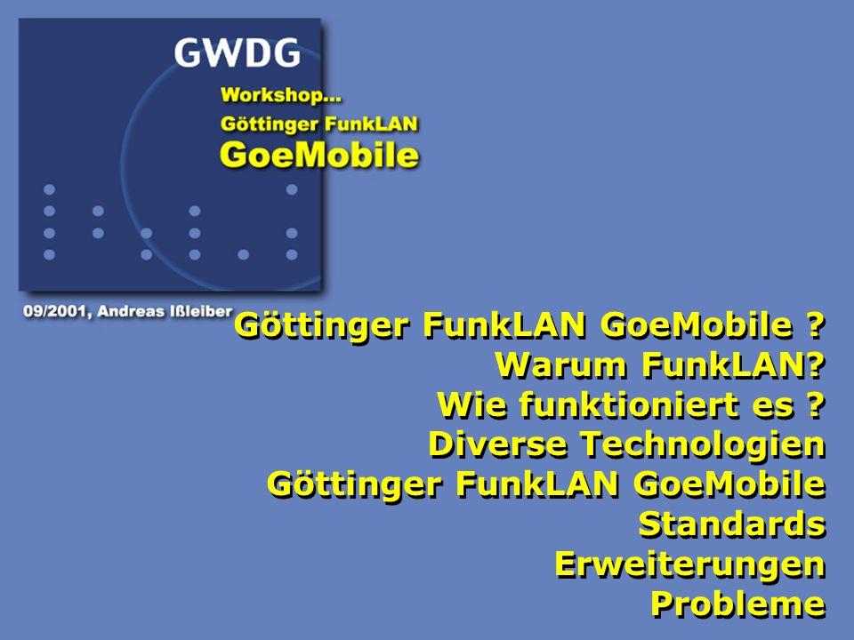 1 Göttinger FunkLAN GoeMobile ? Warum FunkLAN? Wie funktioniert es ? Diverse Technologien Göttinger FunkLAN GoeMobile Standards Erweiterungen Probleme