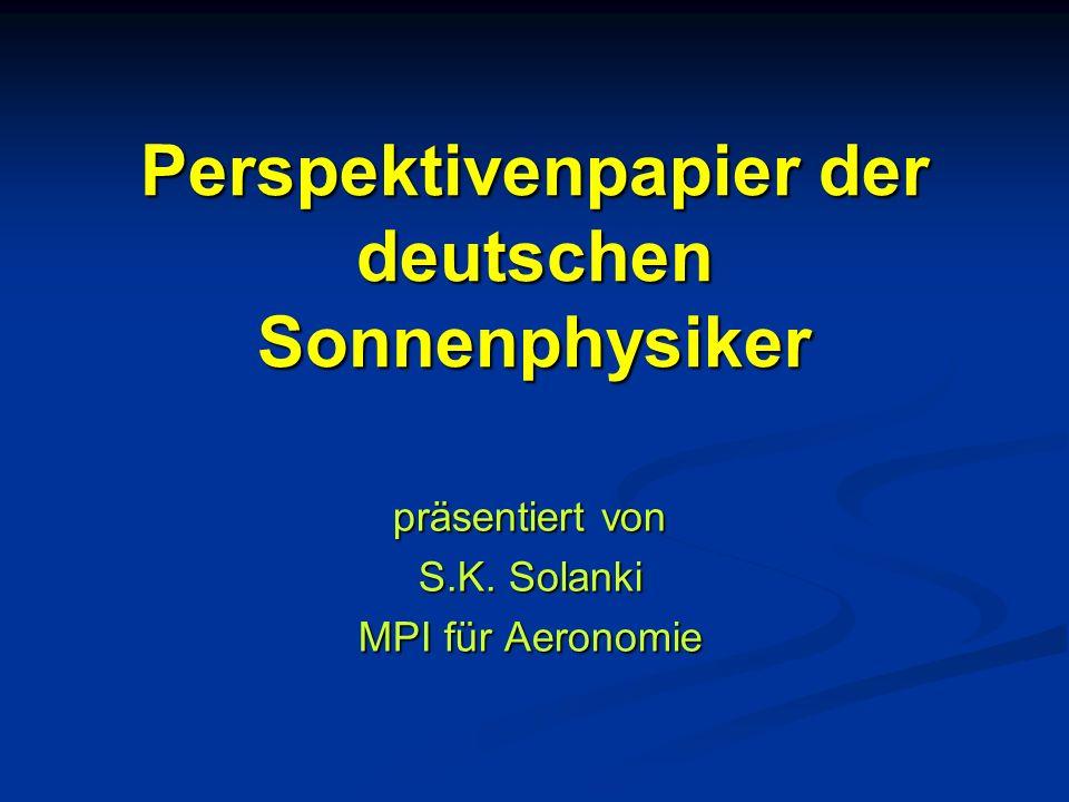 Perspektivenpapier der deutschen Sonnenphysiker präsentiert von S.K. Solanki MPI für Aeronomie