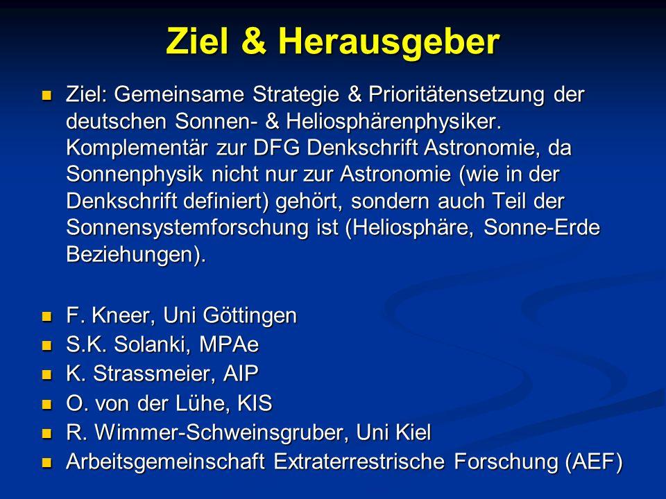 Ziel & Herausgeber Ziel: Gemeinsame Strategie & Prioritätensetzung der deutschen Sonnen- & Heliosphärenphysiker. Komplementär zur DFG Denkschrift Astr