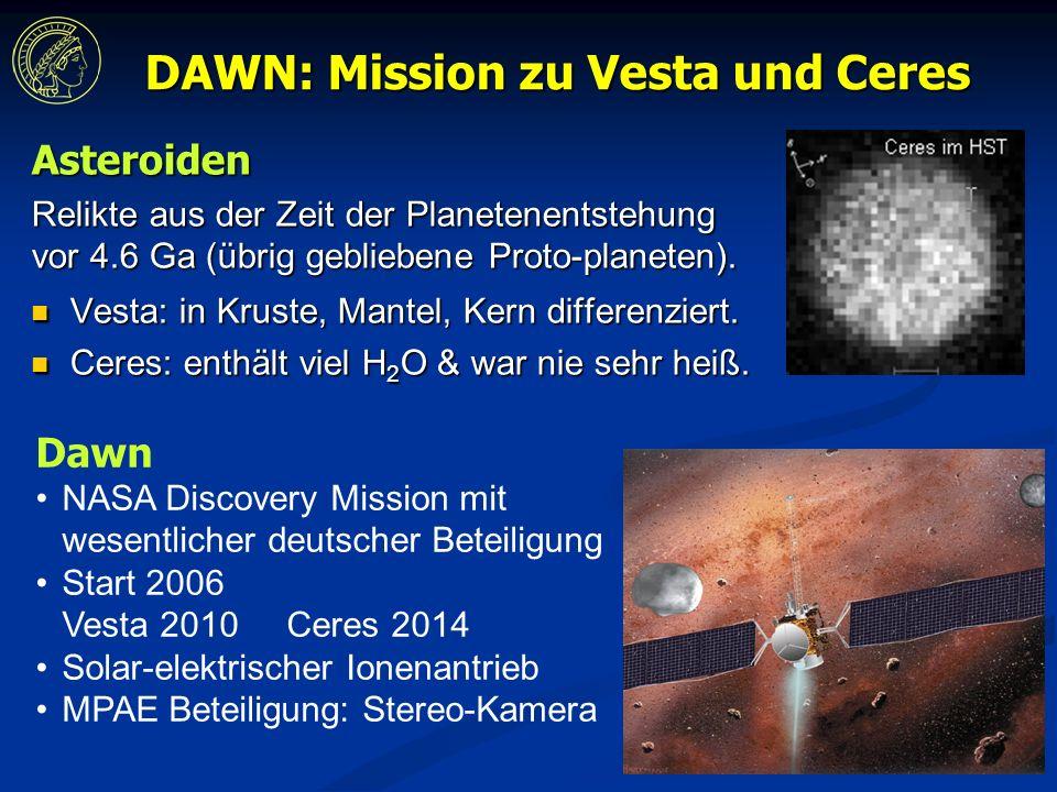 DAWN: Mission zu Vesta und Ceres Asteroiden Relikte aus der Zeit der Planetenentstehung vor 4.6 Ga (übrig gebliebene Proto-planeten).