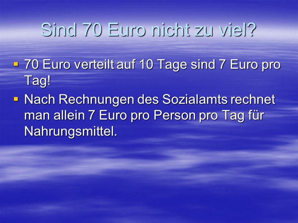 Sind 70 Euro nicht zu viel. 70 Euro verteilt auf 10 Tage sind 7 Euro pro Tag.