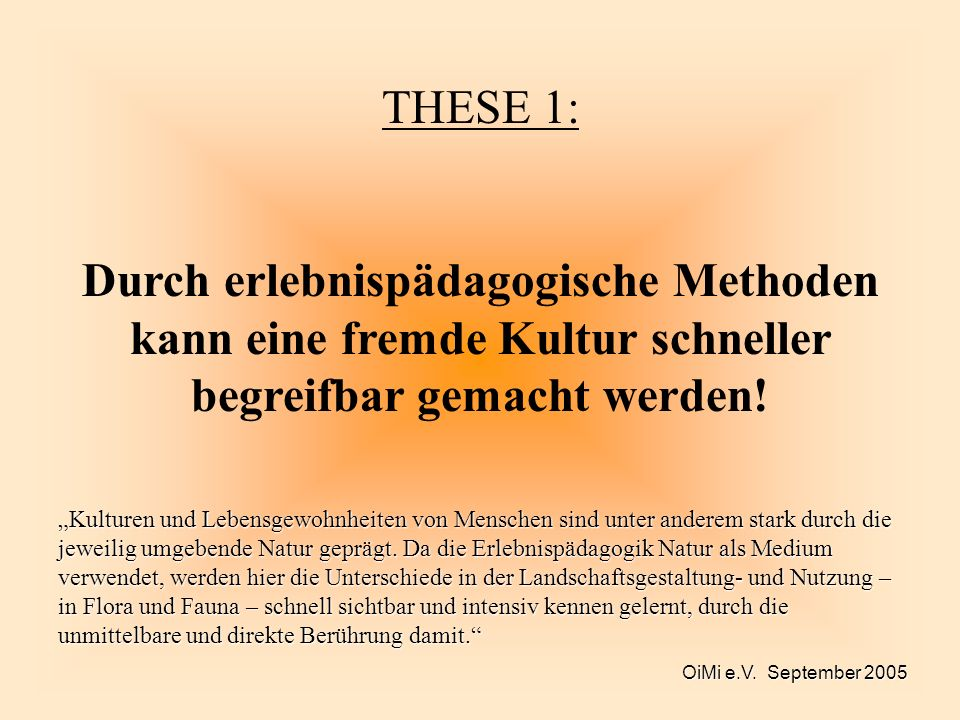 OiMi e.V. September 2005 THESE 1: Durch erlebnispädagogische Methoden kann eine fremde Kultur schneller begreifbar gemacht werden! Kulturen und Lebens