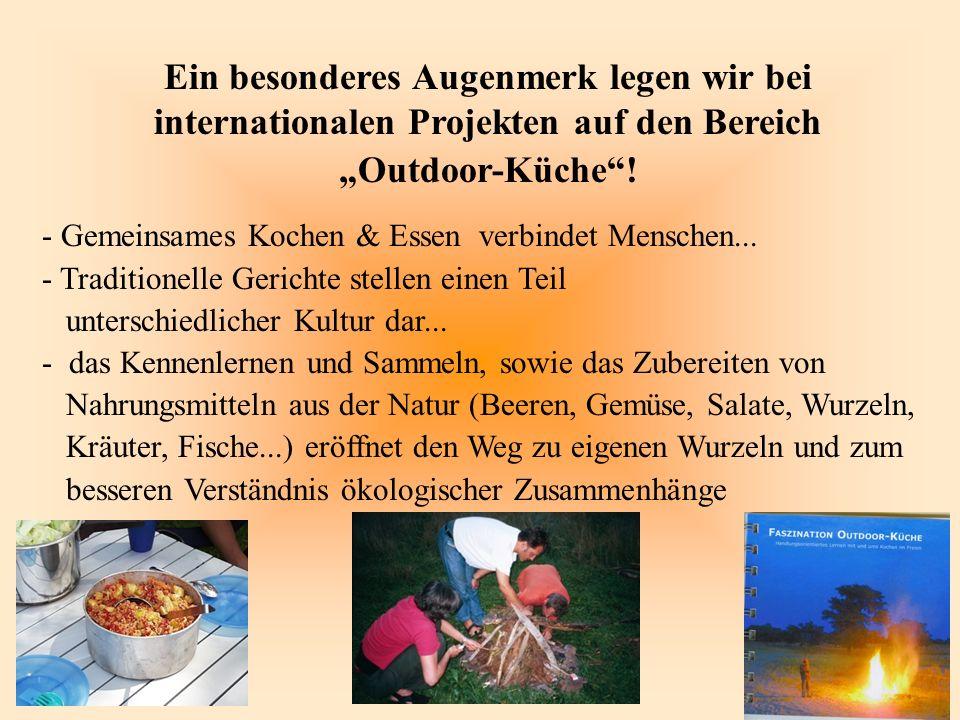Ein besonderes Augenmerk legen wir bei internationalen Projekten auf den Bereich Outdoor-Küche! - Gemeinsames Kochen & Essen verbindet Menschen... - T
