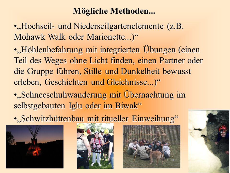 Mögliche Methoden... Hochseil- und Niederseilgartenelemente (z.B. Mohawk Walk oder Marionette...)Hochseil- und Niederseilgartenelemente (z.B. Mohawk W